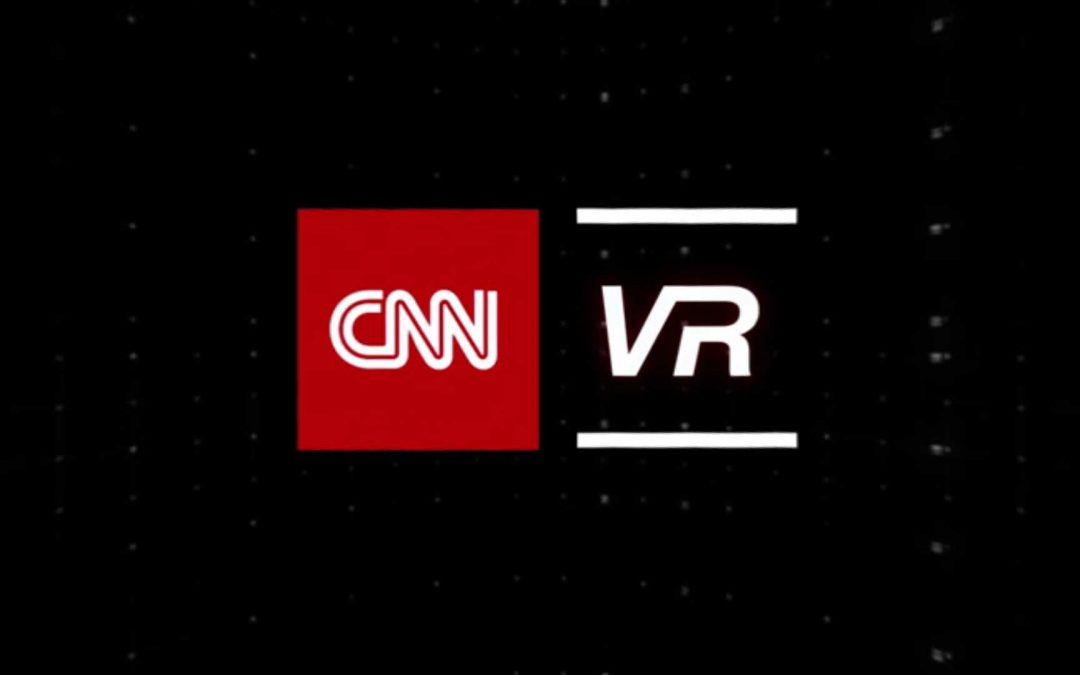 CNNVR- CNN's new virtual reality experience