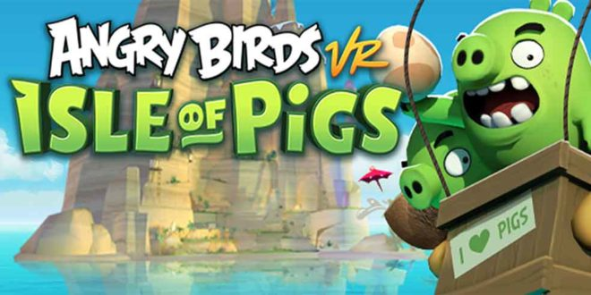 The first Angry Birds VR game:  The Isle of Pigs